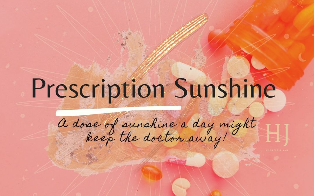 Prescription Sunshine – a dose of sunshine a day might keep the doctor away!
